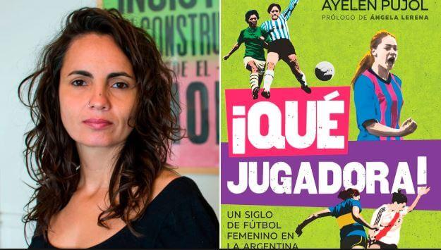 """""""¡Qué jugadora!"""", el libro que recorre la historia y el presente del fútbol femenino en la Argentina"""